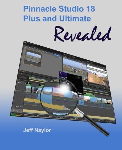 9780956486677: Pinnacle Studio 18 Plus and Ultimate Revealed