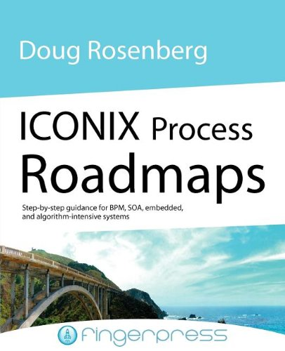 9780956492500: Iconix Process Roadmaps: Step-By-Step Guidance for Soa, Embedded, and Algorithm-Intensive Systems