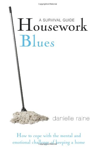 9780956493903: Housework Blues: A Survival Guide- How to Cope with the Mental and Emotional Challenge of Keeping a Home