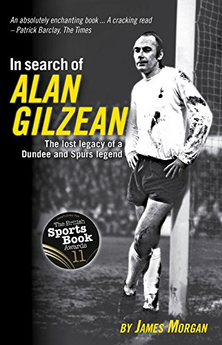In Search of Alan Gilzean: The Lost Legacy of a Dundee and Spurs Legend: James Morgan