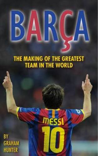 9780956497123: Barca: The Making of the Greatest Team in the World