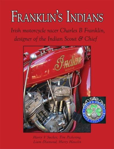 9780956497550: Franklin's Indians: Irish Motorcycle Racer Charles B Franklin, Designer of the Indian Scout and Chief
