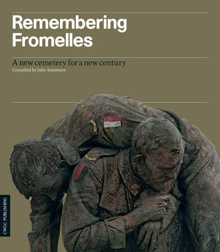 Remembering Fromelles: A New Cemetery for a New Century: Summers, Julie; Loe, Louise; Steel, Nigel