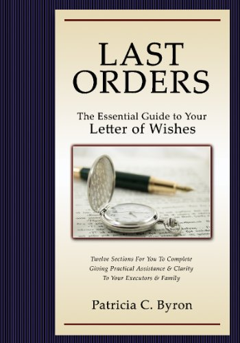 Last Orders; The Essential Guide to Your Letter of Wishes: Patricia C Byron