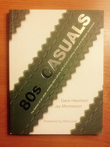 9780956509710: 80s Casuals: The Fashion of an Urban, Working Class Culture, with a Love of Training Shoes and Designer Sportswear.
