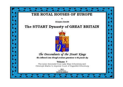 9780956510488: The Royal Houses of Europe: Lines Descended from Lady Mary Schomberg and Christoph Martin II, Count of Degenfeld v. 7: the Stuart Dynasty of Great Britain - The Descendants of the Stuart Kings