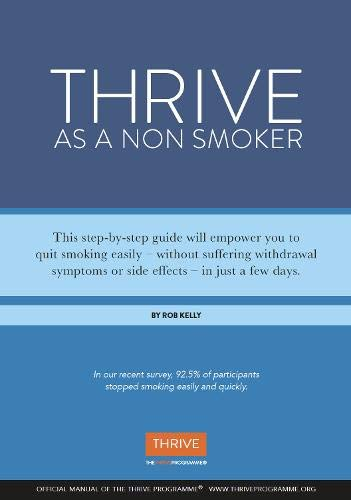 9780956516688: Thrive as a Non-smoker: The Amazing Truth About How to Stop Smoking Quickly and Easily