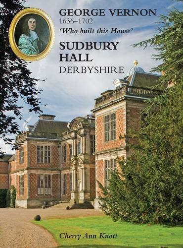 George Vernon 1636-1702 'Who Built This House' Sudbury Hall, Derbyshire: Knott, Cherry ...
