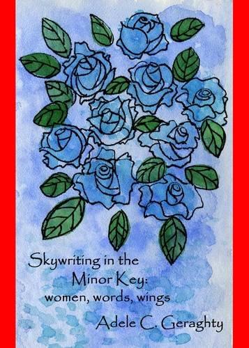 9780956525109: Skywriting in the Minor Key: Women, Words, Wings