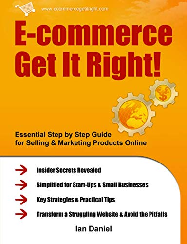 9780956526205: E-commerce Get It Right!: Essential Step by Step Guide for Selling & Marketing Products Online. Insider Secrets, Key Strategies & Practical Tips - Simplified for Your StartUp & Small Business