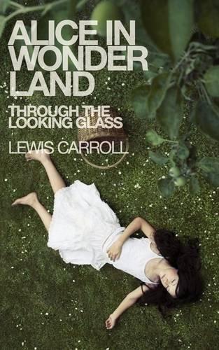 Alice in Wonderland & Through the Looking: Lewis Caroll; Lewis
