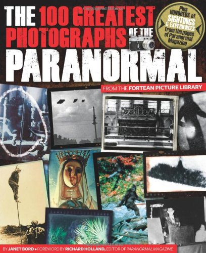 The 100 Greatest Photographs of the Paranormal: Bord, Janet, Holland,