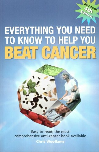 Everything You Need to Know to Help You Beat Cancer: Easy-to-read; the Most Comprehensive ...