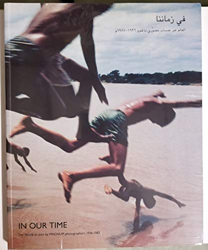 9780956547804: In Our Time: The World as Seen by Magnum Photographers 1936-1987 (English and Arabic Edition)