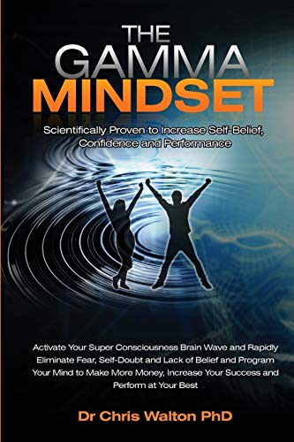 9780956552709: The Gamma Mindset - Create the Peak Brain State and Eliminate Subconscious Limiting Beliefs, Anxiety, Fear and Doubt in Less Than 90 Seconds! and Awak