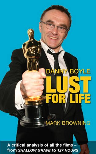 9780956559517: Danny Boyle: Lust for Life