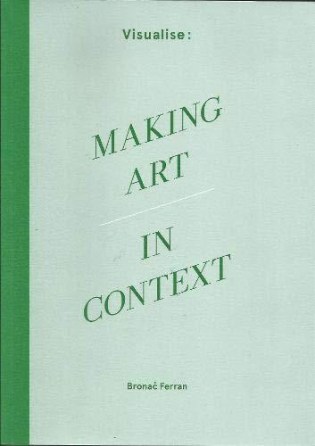 Visualise: Making Art in Context (Paperback): John Doe
