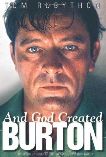 9780956565624: And God Created Burton. Tom Rubython and Robert Hardy