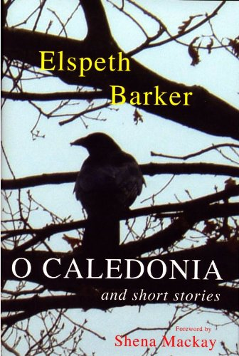 O Caledonia and Short Stories: Barker, Elspeth