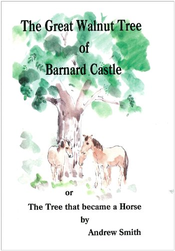 9780956567604: The Great Walnut Tree of Barnard Castle: The Tree That Became a Horse