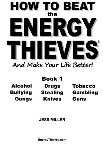 9780956583109: How to Beat the Energy Thieves and Make Your Life Better - Book 1: How To Take Your Energy Back From Alcohol, Drugs, Tobacco, Bullying, Stealing, ... And Guns And Find Your True Path In Life