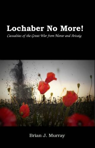 9780956585363: Lochaber No More!: The Fallen of the Great War from Arisaig and Morar