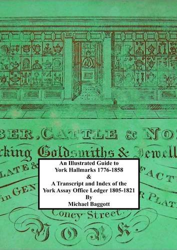 9780956594105: An Illustrated Guide to York Hallmarks 1776-1858 & a Transcript and Index of the York Assay Office Ledger 1805-1821