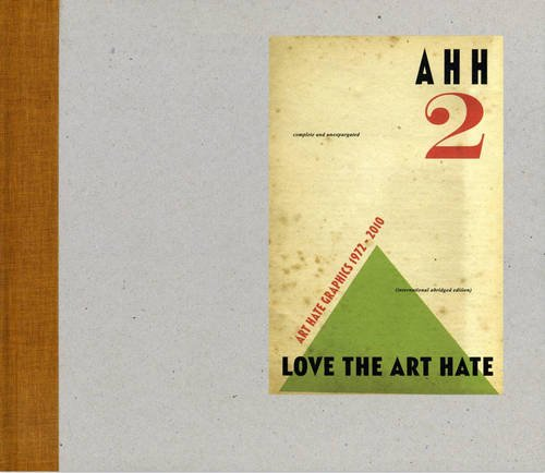 AHH 2: LOVE THE ART HATE: ART HATE GRAPHICS, 1972-2010.