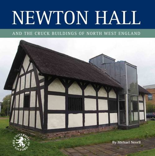 9780956594709: Newton Hall and the Cruck Buildings of North West England (Archaeology of Tameside Series)