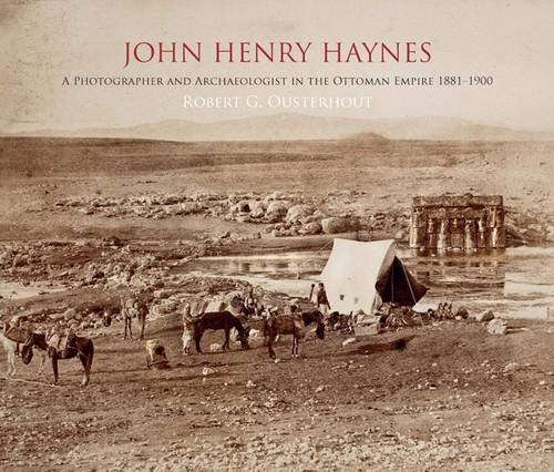9780956594815: John Henry Haynes: A Photographer and Archaeologist in the Ottoman Empire 1881-1900 (1st Edition)