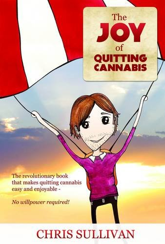 9780956607614: The Joy of Quitting Cannabis: The Revolutionary Book That Makes Quitting Cannabis Easy and Enjoyable - No Willpower Required!