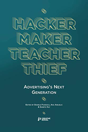 9780956608338: Hacker, Maker, Teacher, Thief: Advertising's Next Generation