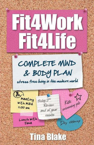 Fit4work Fit4life: Stress Free Living in the Modern World: Tina Blake