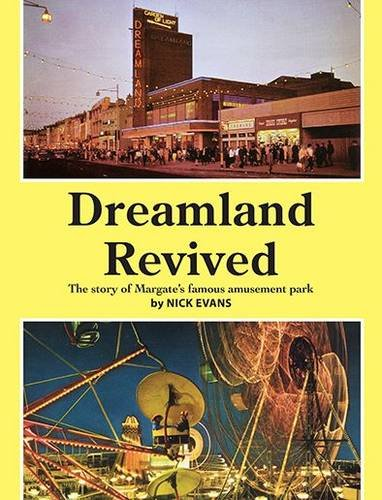 9780956617224: Dreamland Revived: The Story of Margate's Famous Amusement Park
