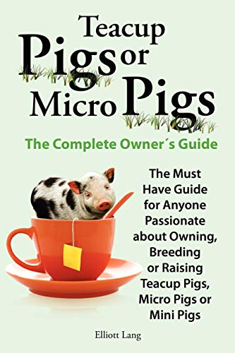 9780956626929: Teacup Pigs and Micro Pigs, the Complete Owner's Guide