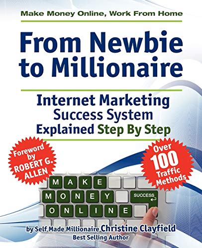 9780956626967: From Newbie to Millionaire: Make Money Online, Work from Home, Internet Marketing Success System Explained Step By Step