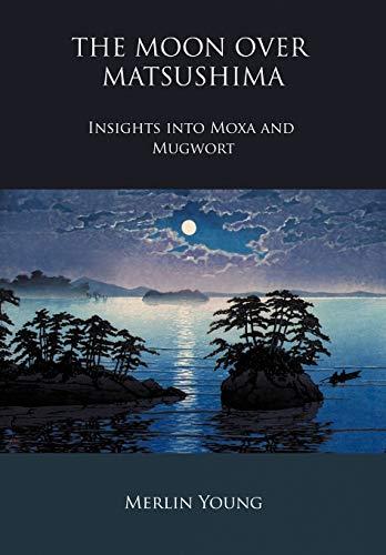 9780956633262: The Moon Over Matsushima - Insights Into Moxa and Mugwort