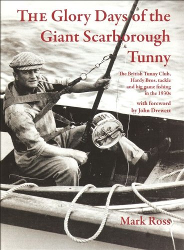 9780956637505: The Glory Days of the Giant Scarborough Tunny: The British Tunny Club, Hardy Bros. Tackle and Big Game Fishing in the 1930s