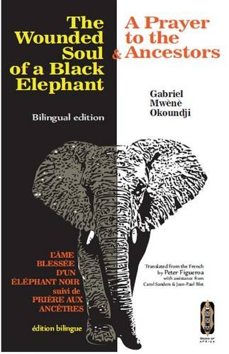 9780956638052: The Wounded Soul of a Black elephant/L'ame Blessee d'un Elephant Noir: & A Prayer to the Ancestors/& Priere aux Ancetres (English and French Edition)