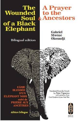 9780956638052: The Wounded Soul of a Black elephant/L'ame Blessee d'un Elephant Noir: & A Prayer to the Ancestors/& Priere aux Ancetres