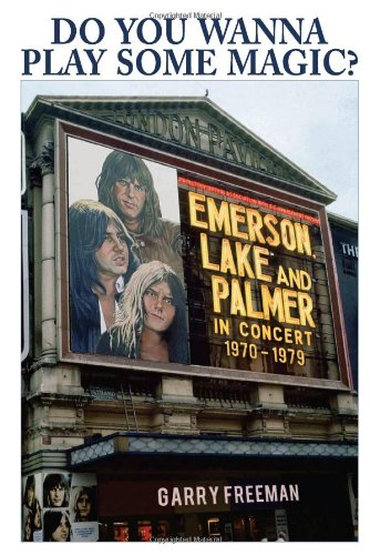 9780956642080: Do You Wanna Play Some Magic?: Emerson, Lake and Palmer In Concert 1970-1979