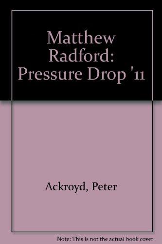 Matthew Radford: Pressure Drop '11: Ackroyd, Peter