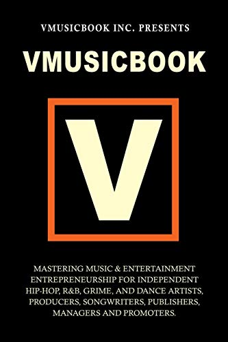 9780956650801: Vmusicbook: Mastering Music and Entertainment Entrepreneurship for Independent Hip-Hop, R&B, Grime and Electronic Dance Artists, Producers Songwriters, Publishers, Managers and Promoters