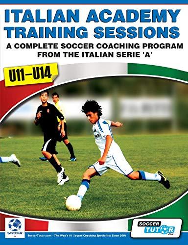 9780956675217: Italian Academy Training Sessions for U11-U14 - A Complete Soccer Coaching Program