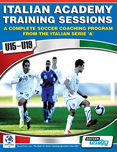 9780956675224: Italian Academy Training Sessions for u15-u19 - A Complete Soccer Coaching Program