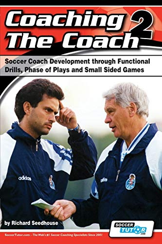 9780956675255: Coaching the Coach 2 - Soccer Coach Development Through Functional Practices, Phase of Plays and Small Sided Games