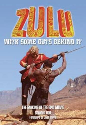 9780956683465: Zulu - With Some Guts Behind It - The Making of the Epic Movie: EXPANDED AND REVISED 50TH ANNIVERSARY EDITION