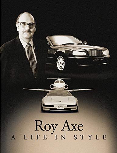 A Life in Style: The Autobiography of Car Designer Roy Axe: Roy Axe