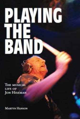 9780956686305: Playing the Band: The Musical Life of Jon Hiseman