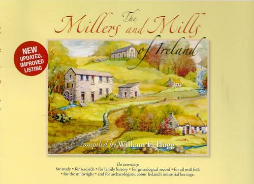 9780956696403: The Millers and Mills of Ireland: Comprehensive List in Data Base of Mills of Ireland Dated 1700 - 1900 (Millers and the Mills of Ireland)